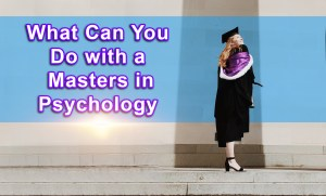 What Can You Do with a Masters in Psychology