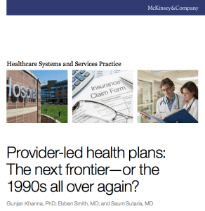 Provider-led health plans: The next frontier—or the 1990s all over again?