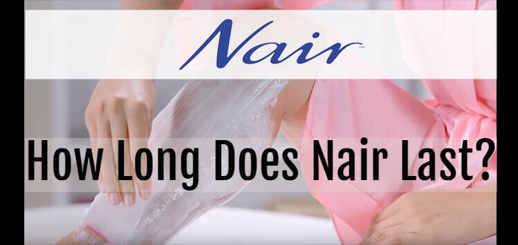 How Long Does Nair Last
