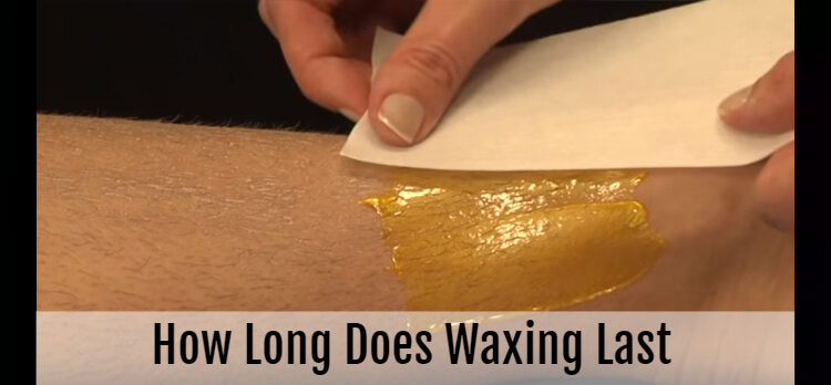 How long does waxing last