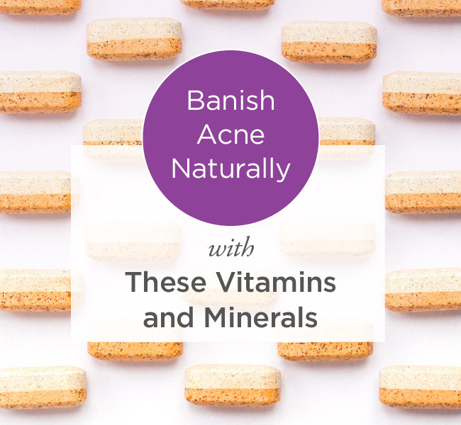The Best Minerals And Vitamins For Acne