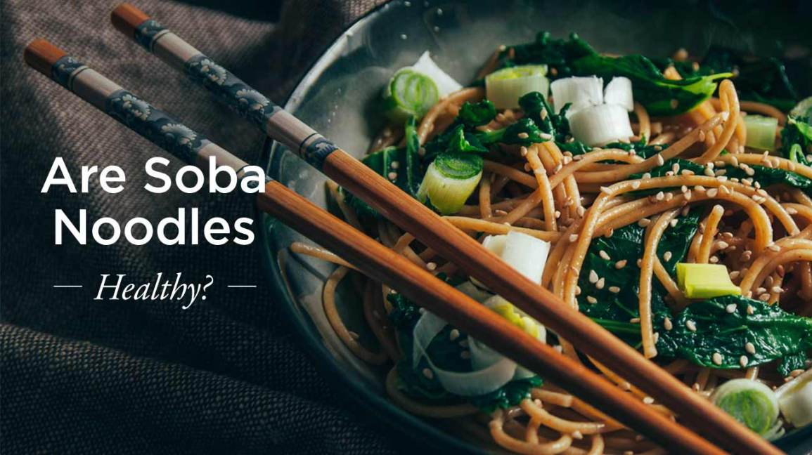 Soba Noodles Nutrition Are They Healthy