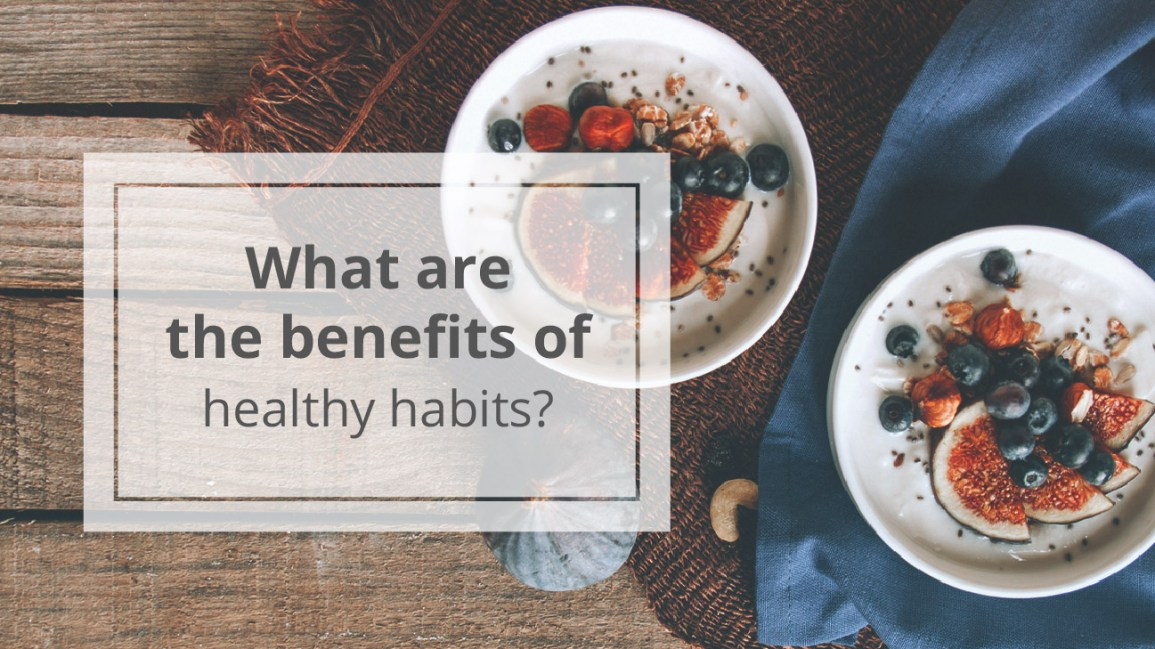 benefits of healthy habits healthy habits