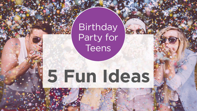 5 Birthday Party Ideas For Teens