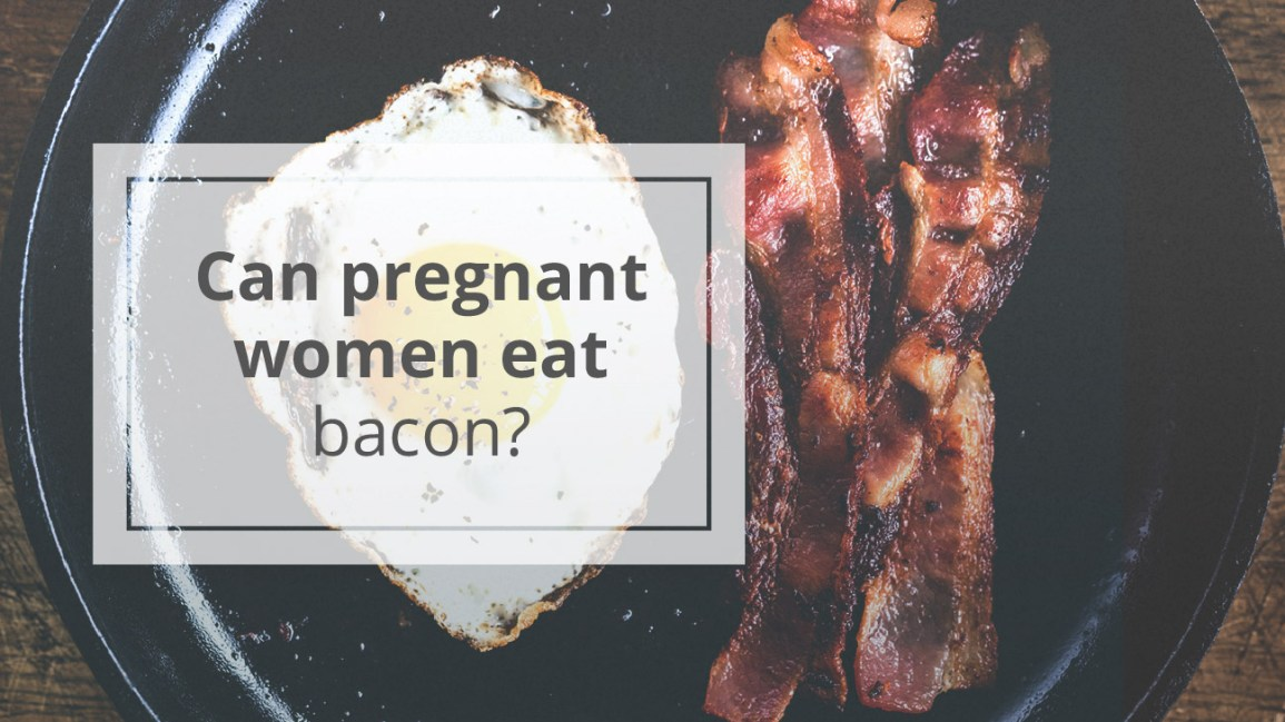 Can pregnant women eat bacon