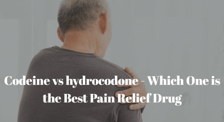 Codeine vs hydrocodone - Which One is the Best Pain Relief Drug