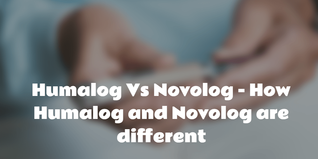 Humalog Vs Novolog - How Humalog and Novolog are different