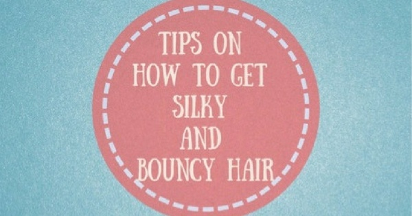 Tips on How to Get Silky and Bouncy Hair