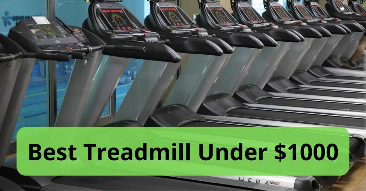 What Is The Best Treadmill Under $1000