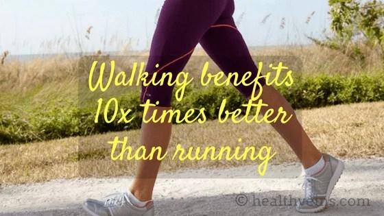 Walking benefits 10x time better than running