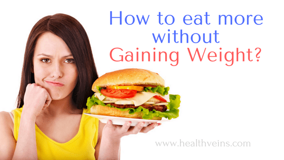 How to eat more without gaining weight
