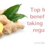 Health benefits of taking ginger regularly