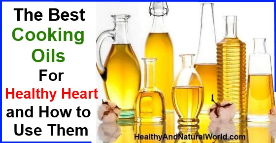 The Best Cooking Oils For Healthy Heart And How To Use Them