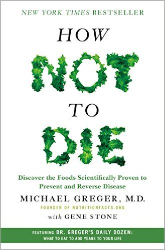 Book - How Not to Die: Discover the Foods Scientifically Proven to Prevent and Reverse Disease.<br /> From the physician behind the wildly popular website NutritionFacts.org, How Not to Die reveals the groundbreaking scientific evidence behind the only diet that can prevent and reverse many of the causes of disease-related death.