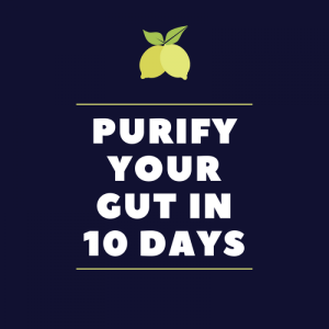 Purify Your Gut In 10 Days