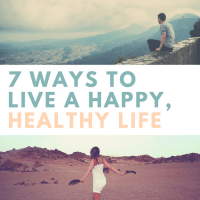 7 Ways To Live A Happy, Healthy Life—Besides Nutrition/Diet