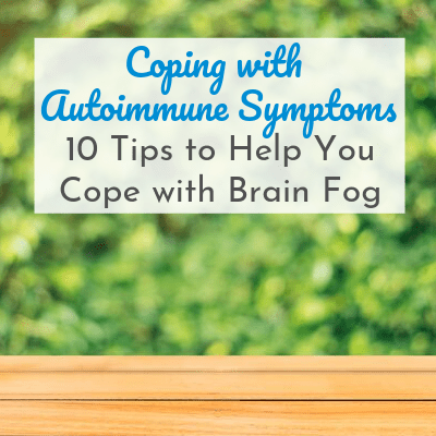 bench with green blurry background with text overlay - Coping with Autoimmune Disease: 10 Tips to Help You Cope with Brain Fog