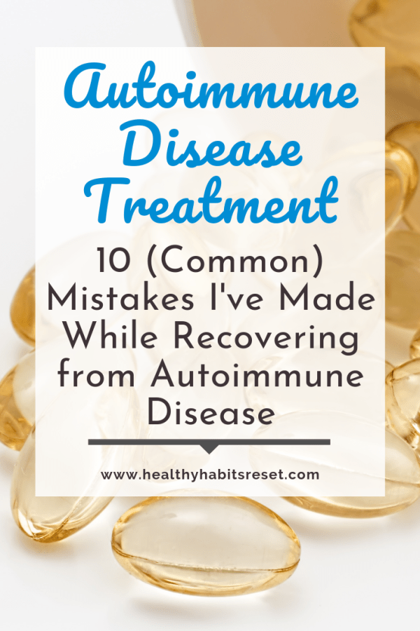 clear yellow supplement pills with text overlay - Autoimmune Disease Treatment: 10 (Common) Mistakes I've Made While Recovering from Autoimmune Disease
