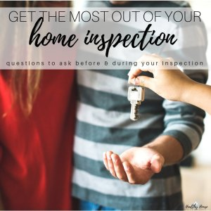 Questions to ask Before & During a Home Inspection