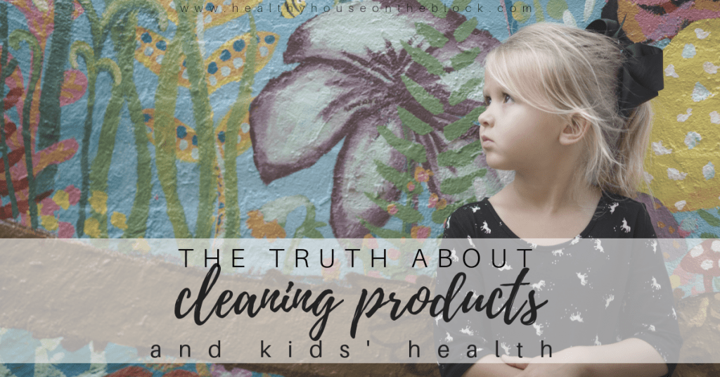 The Truth About Cleaning Products & Kids' Health