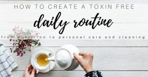 How to Create a Toxin Free Daily Routine