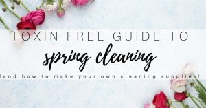Toxin Free Spring Cleaning (and how to make your own cleaning supplies)