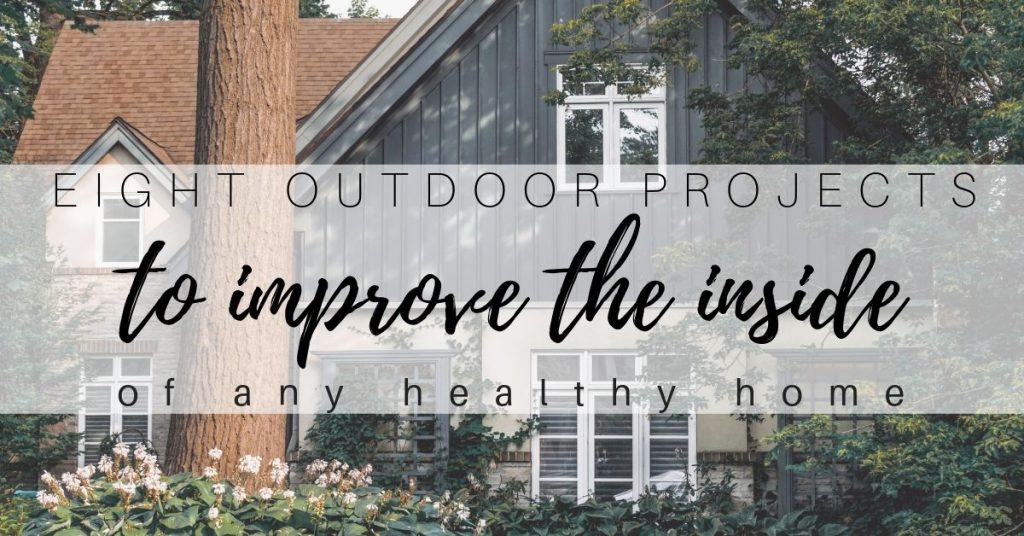 Eight Outdoor Projects that Will Improve the Inside of Your Home