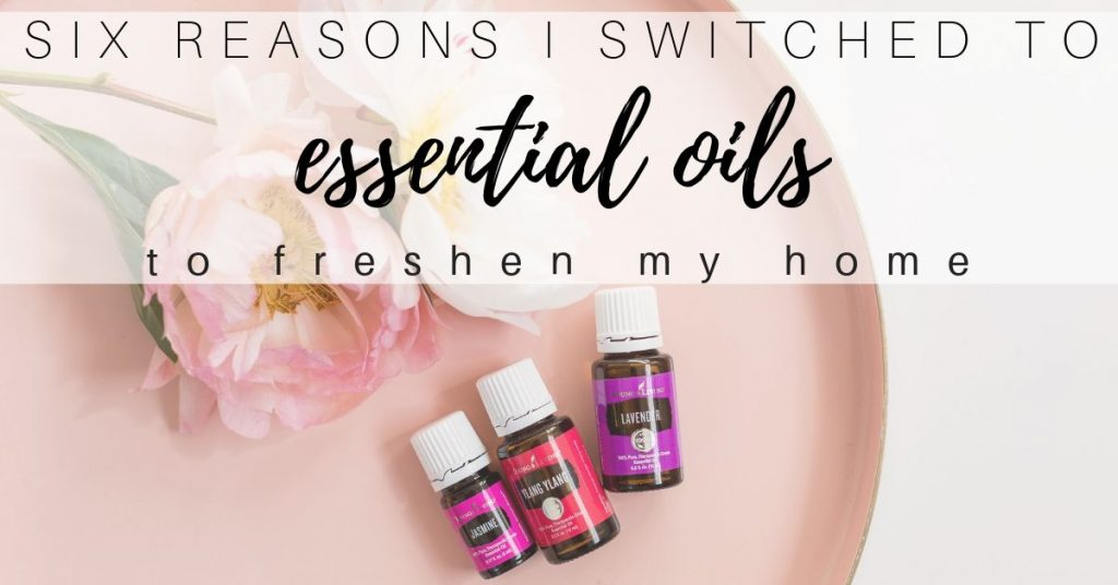 Six Reasons I switched to Essential Oils to Freshen My Home