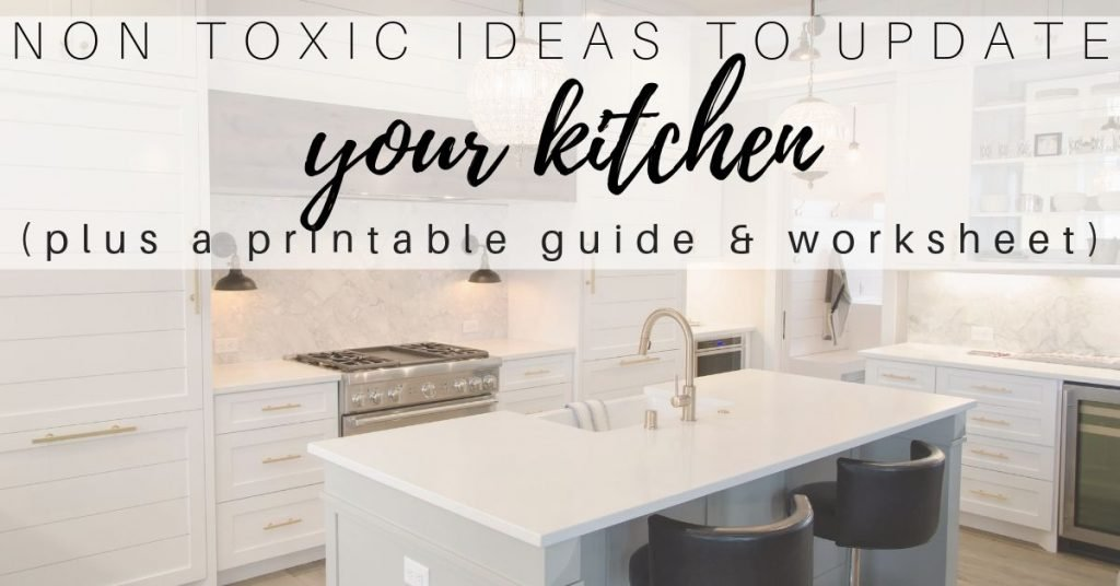Non Toxic Kitchen Update Ideas (Plus a printable guide & worksheet)