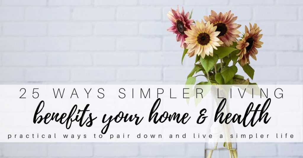 25 ways to live a simple life with a simplified home and routine