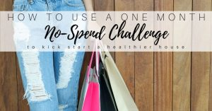 Kick Start a Healthy House with a No Spend Challenge