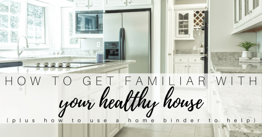 how to get familiar with your healthy house and how to use a home binder to help (1)