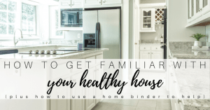 How to get familiar with your house (plus how to use a home binder)