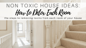Non Toxic House Ideas: How to Detox Each Room