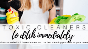 TOXIC CLEANERS TO DITCH IMMEDIATELY (AND THE BEST CLEANING PRODUCTS)