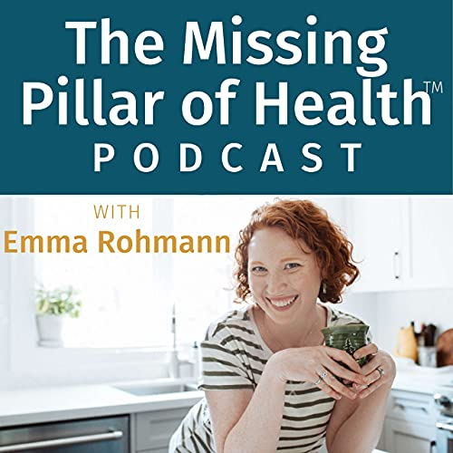 The Missing Pillar of Health Podcast with Emma Rohmann: