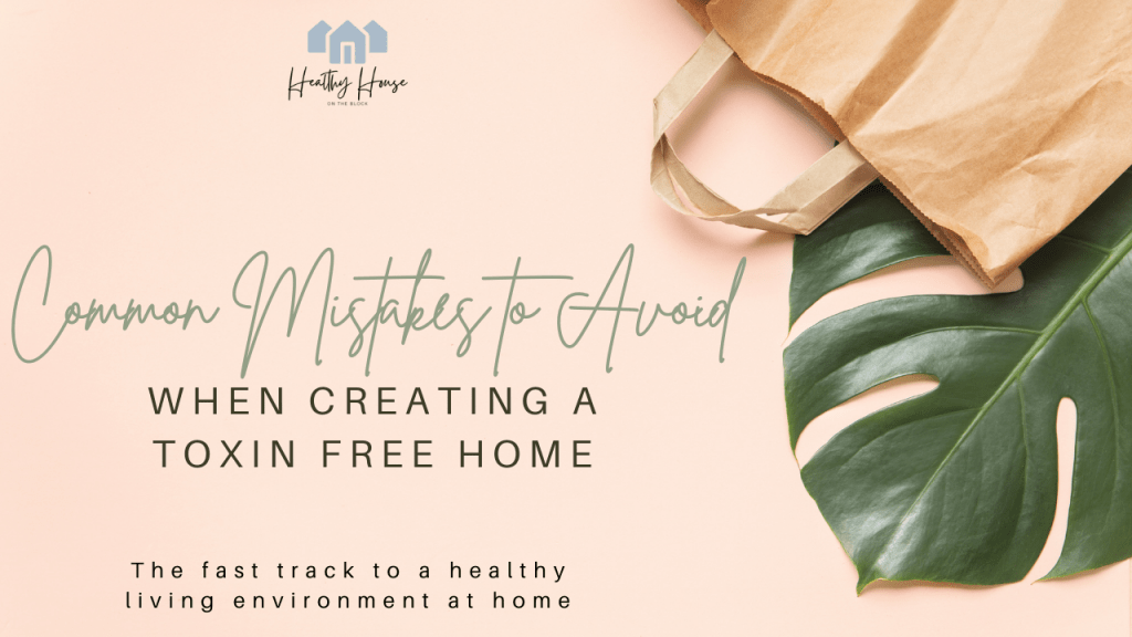 common mistakes to avoid when creating a toxin free natural house