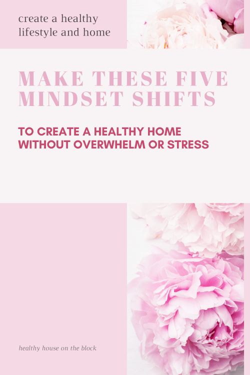 five mindset shifts you can easily make to create a healthy home with out any added stress or overhwhelm