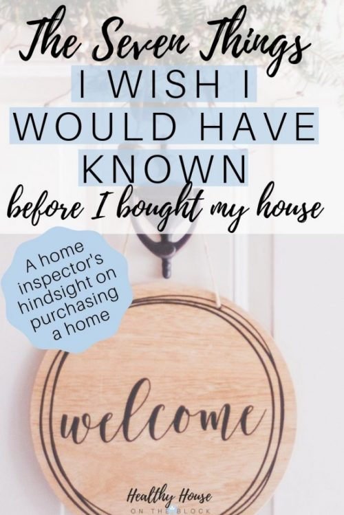 i wish i would have known and I'm telling you to know before you buy a house