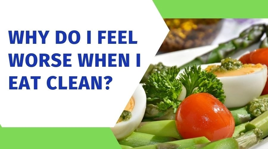 why do i feel worse when eating clean