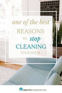 Feel like you never have enough time to finish cleaning your house? After reading one pediatrician's advice, you might want to stop cleaning your house. #cleaningyourhouse