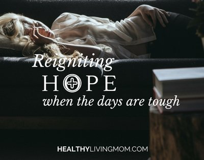 Reigniting Hope When the Days are Tough