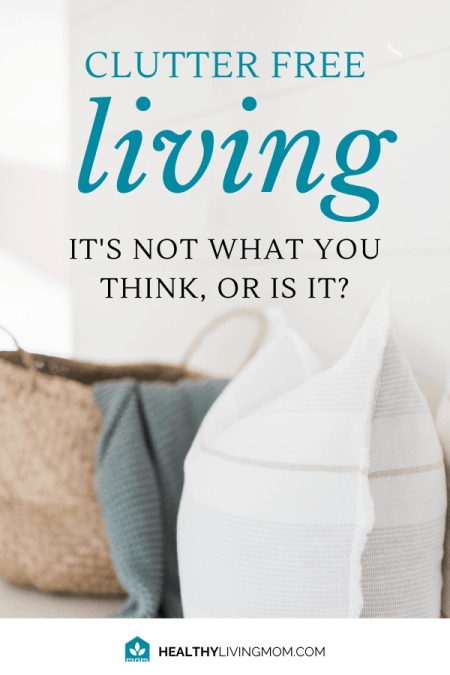Clutter-free living—we all want it! But, how do you keep clutter from making itself at home in your home? Clutter free living isn't what you think—or is it?