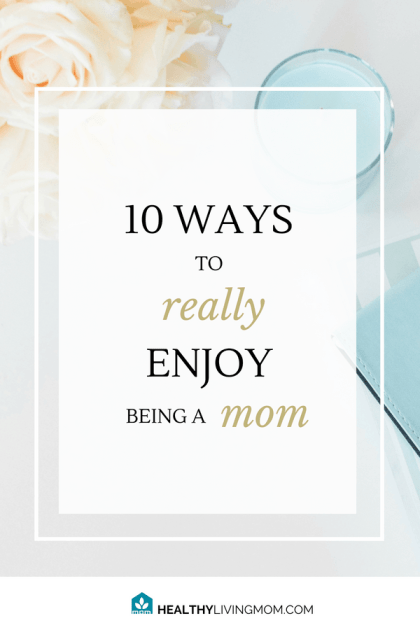 Being a mom, you juggle a lot of responsibilities and enjoying motherhood becomes challenging. Here's 10 ways to help you enjoy being a mom, again. #beingamom #momlife