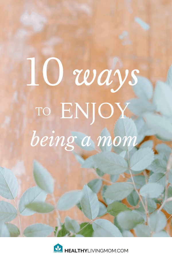 Enjoying motherhood? It's not easy to do when you're to-do list is miles long. Here's 10 refreshing ways to get back your joy! #beingamom #thisismotherhood #momlife