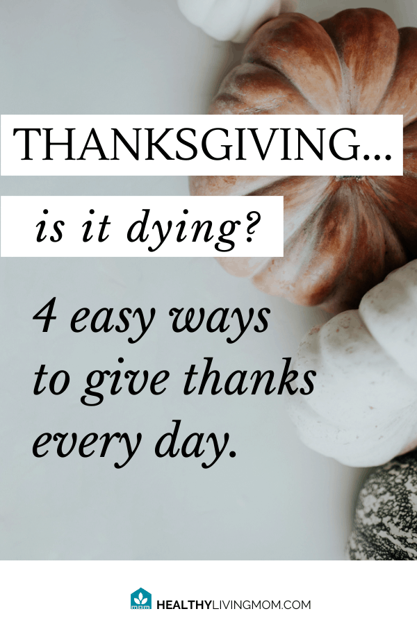 Studies show, thankful people are happier and less likely to get sick! Here's 4 ways to help you give thanks every day. #givethanks