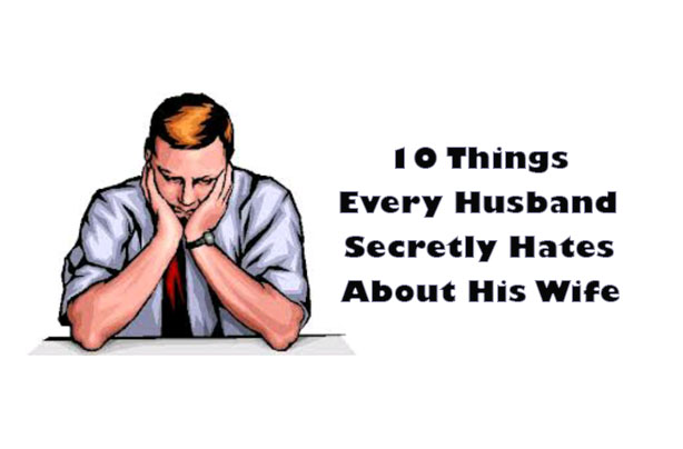 10 Things Every Husband Secretly Hates About His Wife