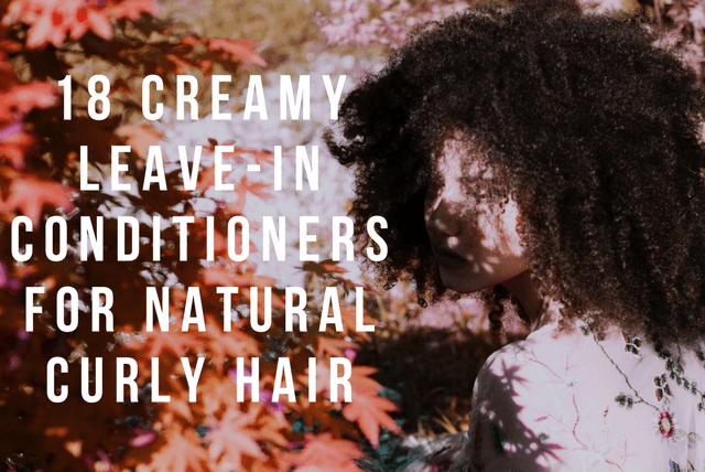 top 18 creamy leave in conditioners for natural and transitioning hair