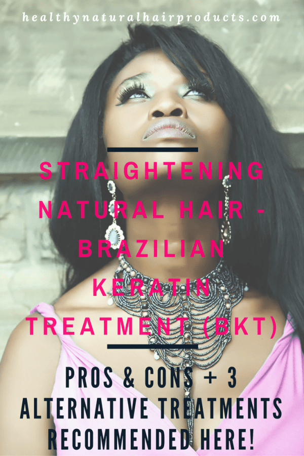 Straightening Natural Hair - Brazilian Keratin Treatment (BKT), pros and cons plus alternative treatments
