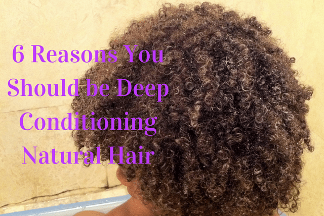 6 Reasons You Should be Deep Conditioning Natural Hair